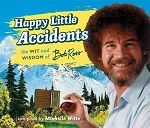 Happy Little Accidents: The Wit and Wisdom of Bob Ross Hardcover Book